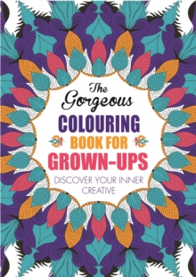 The Gorgeous Colouring Book for Grown-Ups : Discover Your Inner Creative, Paperback Book