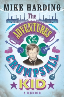 The Adventures of the Crumpsall Kid : A Memoir, Hardback