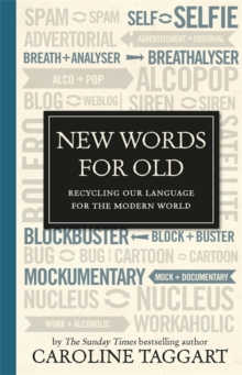 New Words for Old : Recycling Our Language for the Modern World, Hardback Book
