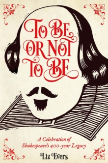 To be or Not to be : A Celebration of Shakespeare's 400-Year Legacy, Hardback