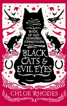 Black Cats and Evil Eyes : A Book of Old-Fashioned Superstitions, Paperback
