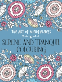 The Art of Mindfulness : Serene and Tranquil Colouring, Paperback