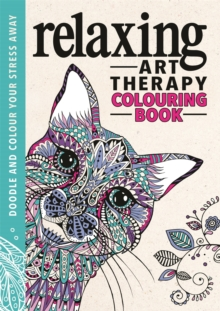 Relaxing Art Therapy : An Anti-Stress Colouring Book, Hardback Book