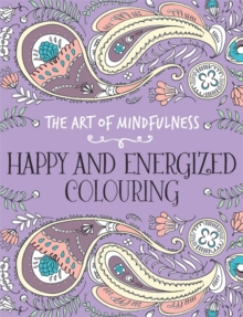 The Art of Mindfulness : Happy and Energized Colouring, Paperback Book
