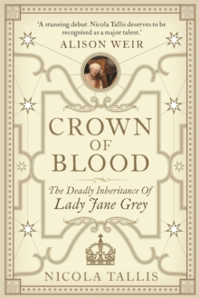 Crown of Blood : The Deadly Inheritance of Lady Jane Grey, Hardback