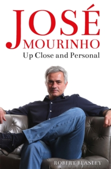 Jose Mourinho: Up Close and Personal, Hardback