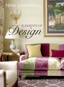 Nina Campbell Elements of Design : Elegant Wisdom That Works for Every Room in Your Home, Paperback