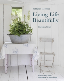 Living Life Beautifully : The Story of How Christina Strutt Founded Legendary Fabric Company Cabbages & Roses and Grew it into a Lifestyle Brand, Hardback