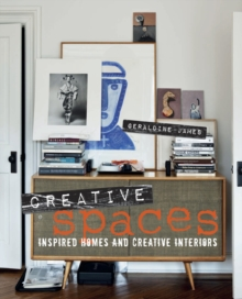 Creative Spaces : Inspired Homes and Creative Interiors, Hardback