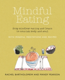 Mindful Eating : Stop Mindless Eating and Learn to Nourish Body and Soul, Paperback