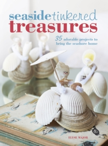 Seaside Tinkered Treasures : 35 adorable projects to bring the seashore home, Paperback Book