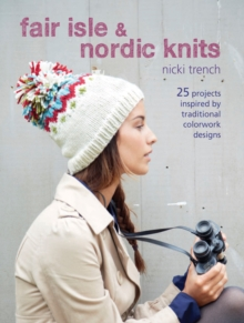 Fair Isle & Nordic Knits : 25 Projects Inspired by Traditional Colourwork Designs, Paperback Book