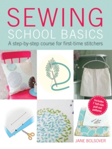 Sewing School Basics : A step-by-step course for first-time stitchers, Paperback Book
