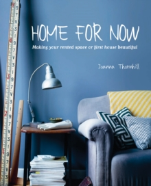 Home for Now : Making Your Rented Space or First House Beautiful, Hardback