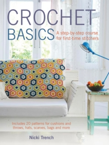 Crochet Basics : Includes 20 Patterns for Cushions and Throws, Hats, Scarves, Bags and More, Paperback