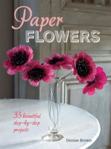 Paper Flowers : 35 Beautiful Step-by-step Projects, Paperback