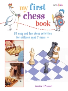 My First Chess Book : 35 Easy and Fun Chess-based Activities for Children Aged 7 Years +, Paperback