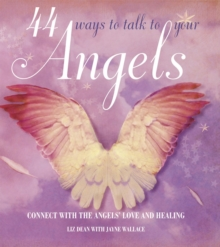 44 Ways to Talk to Your Angels : Connect with the angels' love and healing, Hardback