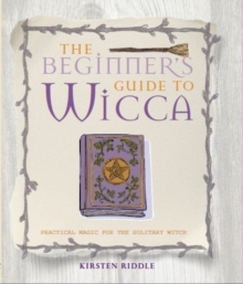 The Beginner's Guide to Wicca : Practical magic for the solitary witch, Paperback