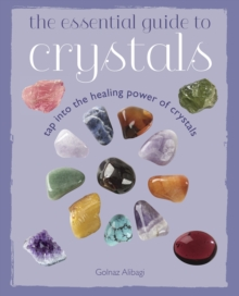 The Essential Guide to Crystals : Tap into the healing power of crystals, Paperback