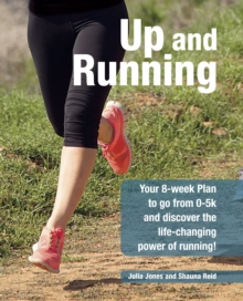 Up and Running : Your 8-Week Plan to Go from 0-5k and Beyond and Discover the Life-Changing Power of Running, Paperback