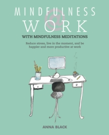 Mindfulness @ Work : Reduce Stress, Live Mindfully and be Happier and More Productive at Work, Paperback