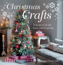 Christmas Crafts : 35 Projects for the Home and for Giving, Paperback