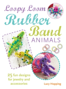 Loopy Loom Rubber Band Animals : 25 Fun Designs for Jewelry and Accessories, Paperback