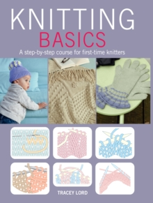 Knitting Basics : A Step-by-Step Course for First-Time Knitters, Paperback