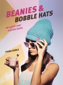 Beanies and Bobble Hats : 36 Quick and Stylish Knits, Paperback