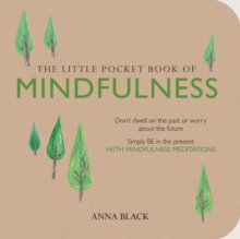 The Little Pocket Book of Mindfulness : Don't Dwell on the Past or Worry About the Future, Simply be in the Present with Mindfulness Meditations, Paperback