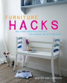 Furniture Hacks : And Other Creative Updates for a Unique and Stylish Home, Hardback Book