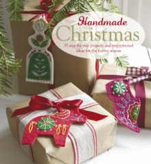 Handmade Christmas : Over 35 Step-by-Step Projects and Inspirational Ideas for the Festive Season, Hardback