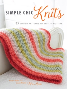 Simple Chic Knits : 35 Stylish Patterns to Knit in No Time, Paperback