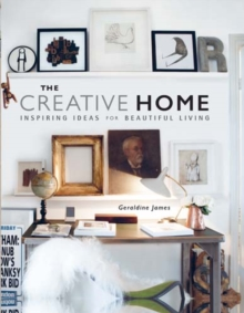 The Creative Home : Inspiring Ideas for Beautiful Living, Hardback Book