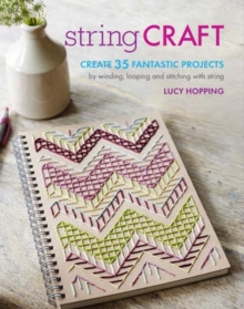 String Craft : Create 35 Fantastic Projects by Winding, Looping and Stitching with String, Paperback