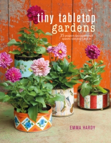 Tiny Tabletop Gardens : 35 Projects for Super-Small Spaces-Outdoors and in, Hardback Book