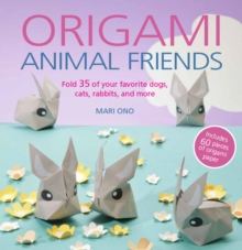 Origami Animal Friends : Fold 35 of Your Favorite Dogs, Cats, Rabbits, and More, Paperback Book