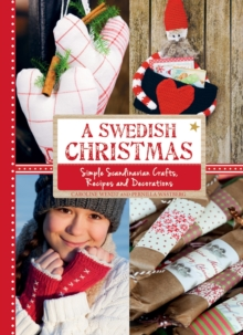 A Swedish Christmas : Simple Scandinavian Crafts, Recipes and Decorations, Hardback