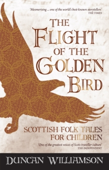 The Flight of the Golden Bird : Scottish Folk Tales for Children, Paperback