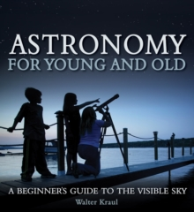 Astronomy for Young and Old : A Beginner's Guide to the Visible Sky, Paperback Book