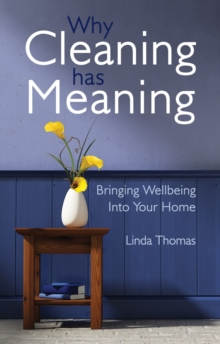 Why Cleaning Has Meaning : Bringing Wellbeing Into Your Home, Paperback