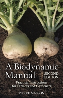 A Biodynamic Manual : Practical Instructions for Farmers and Gardeners, Paperback Book