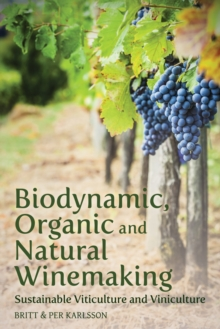 Biodynamic, Organic and Natural Winemaking : Sustainable Viticulture and Viniculture, Paperback