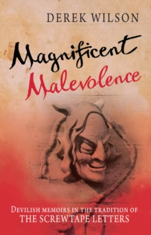Magnificent Malevolence : Memoirs of a Career in Hell in the Tradition of The Screwtape Letters, Paperback Book