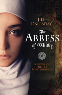 The Abbess of Whitby : A Novel of Hild of Northumbria, Paperback