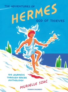 The Adventures of Hermes, God of Thieves : 100 Journeys Through Greek Mythology, Hardback