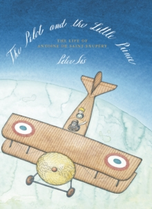 The Pilot and the Little Prince : The Life of Antoine De Saint-Exupaery, Hardback