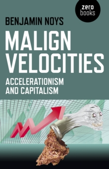 Malign Velocities : Accelerationism and Capitalism, Paperback Book