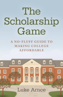 The Scholarship Game : A No-Fluff Guide to Making College Affordable, Paperback Book